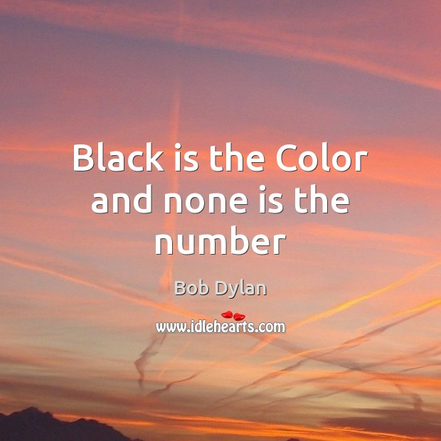 Black is the Color and none is the number Bob Dylan Picture Quote