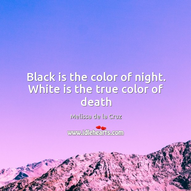 Black is the color of night. White is the true color of death Image