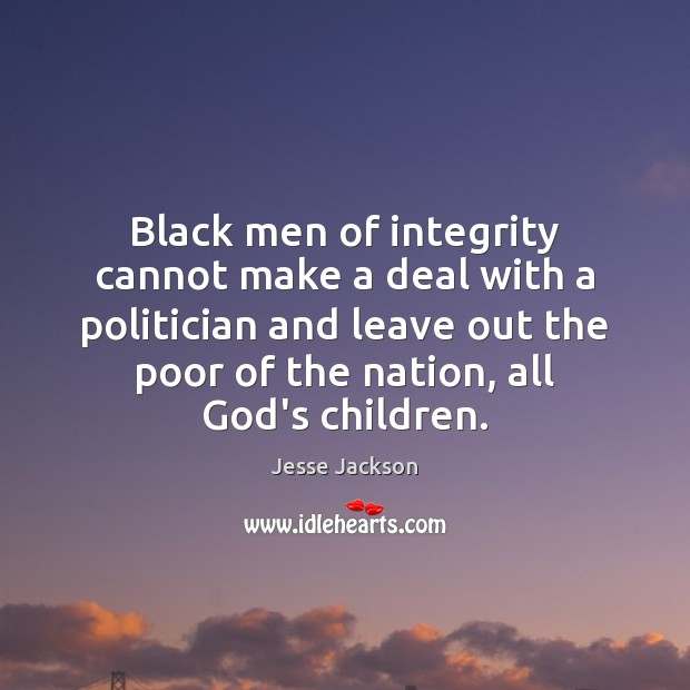 Black men of integrity cannot make a deal with a politician and Jesse Jackson Picture Quote