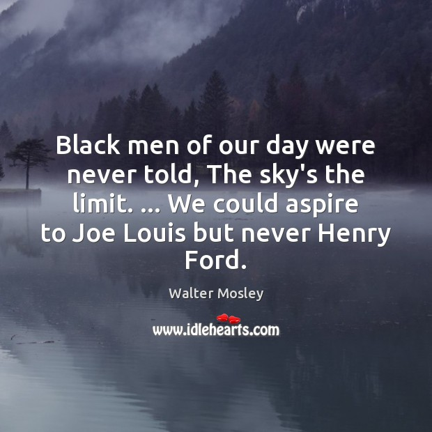 Image, Black men of our day were never told, The sky's the limit. …