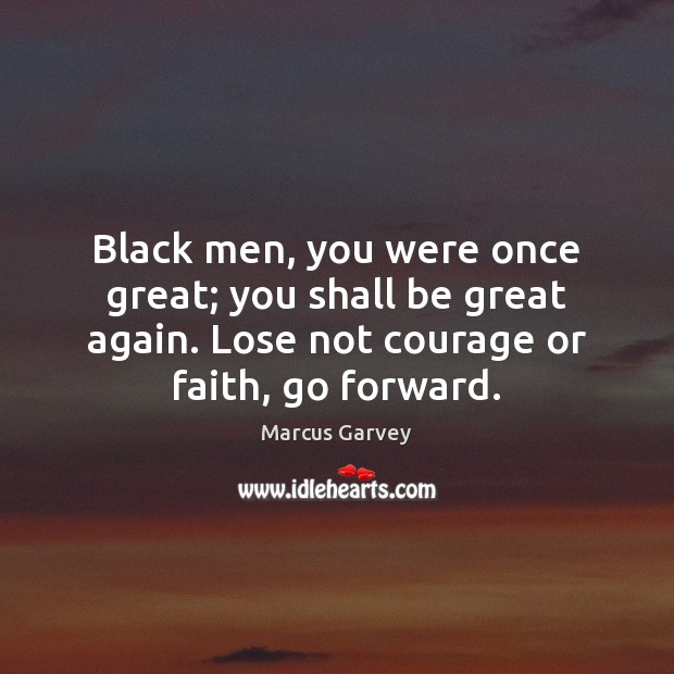 Black men, you were once great; you shall be great again. Lose Image