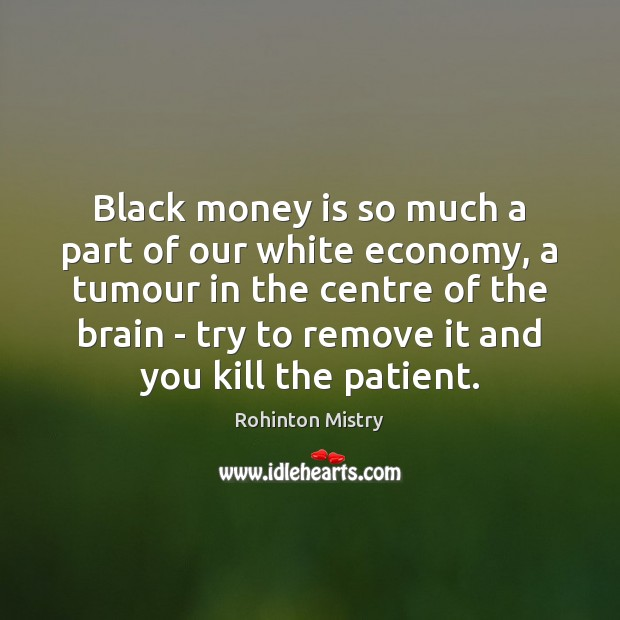 Black money is so much a part of our white economy, a Image