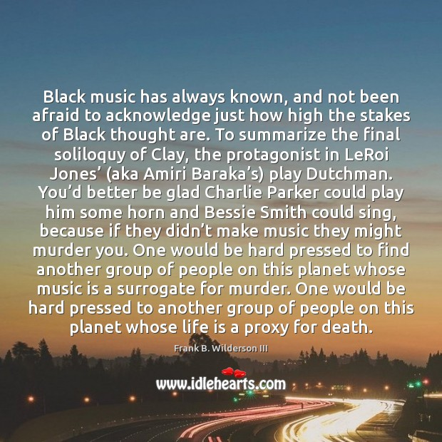 Image, Black music has always known, and not been afraid to acknowledge just