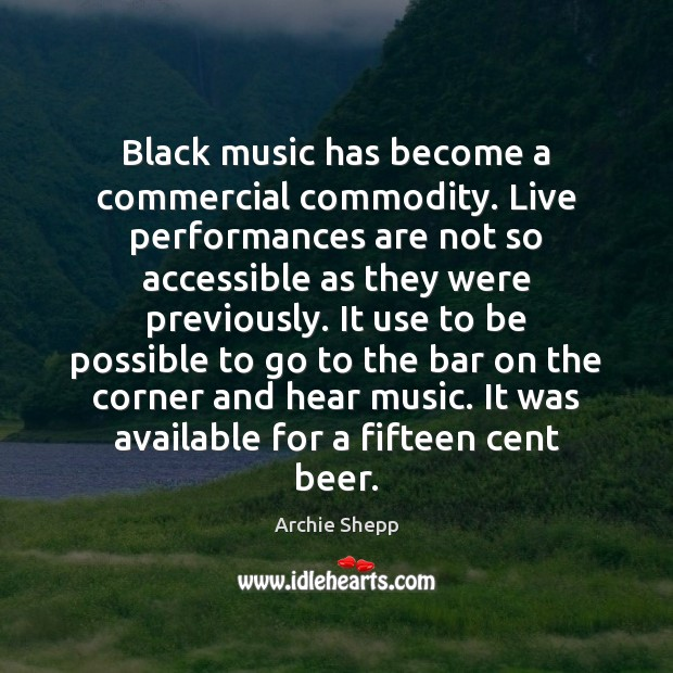 Image, Black music has become a commercial commodity. Live performances are not so