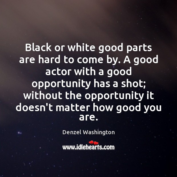 Black or white good parts are hard to come by. A good Denzel Washington Picture Quote