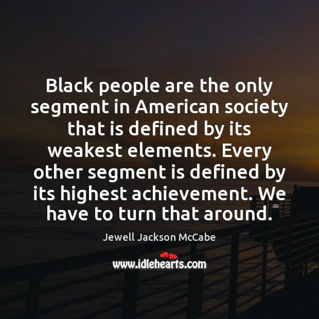 Black people are the only segment in American society that is defined Image
