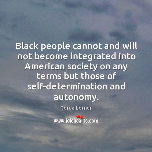 Black people cannot and will not become integrated into American society on Image