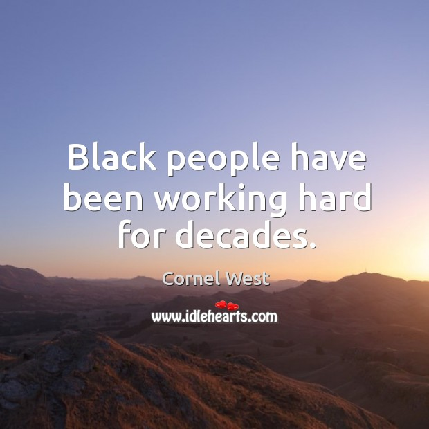 Image, Black people have been working hard for decades.