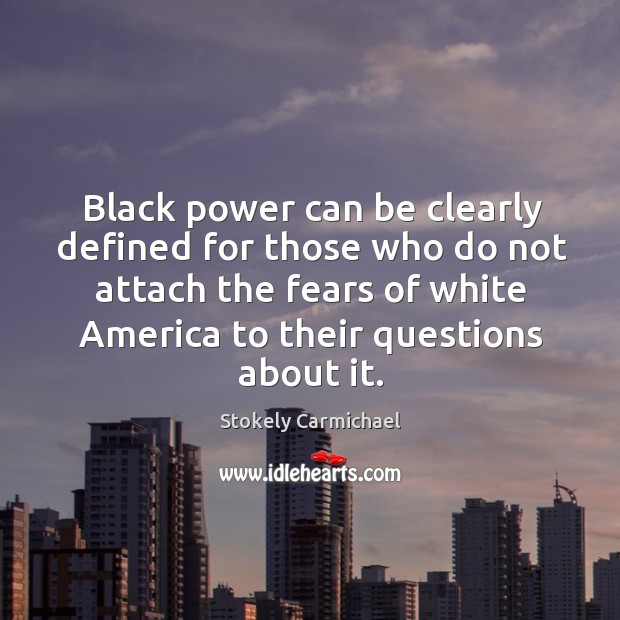 Black power can be clearly defined for those who do not attach the fears of white Stokely Carmichael Picture Quote