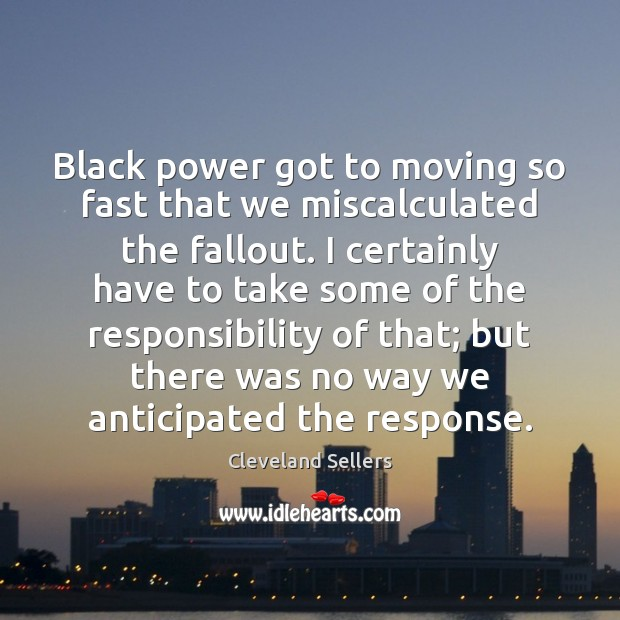 Image, Black power got to moving so fast that we miscalculated the fallout.