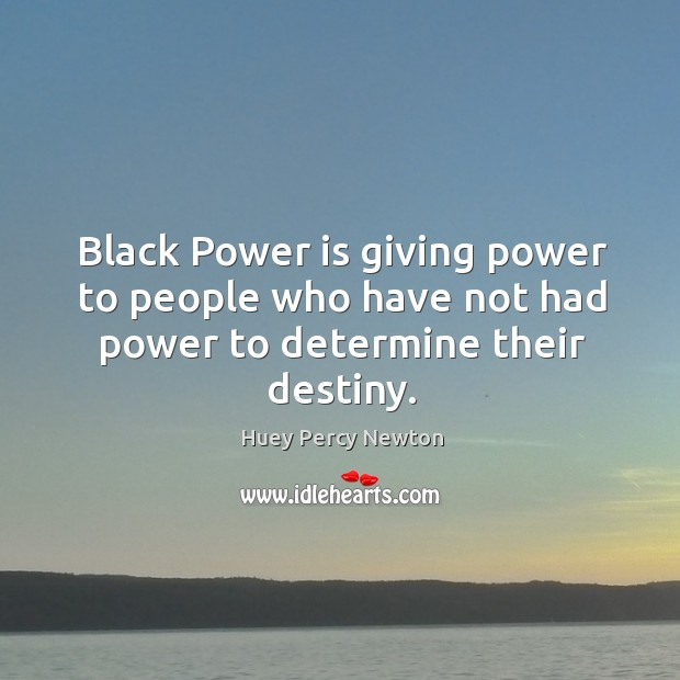 Black power is giving power to people who have not had power to determine their destiny. Image