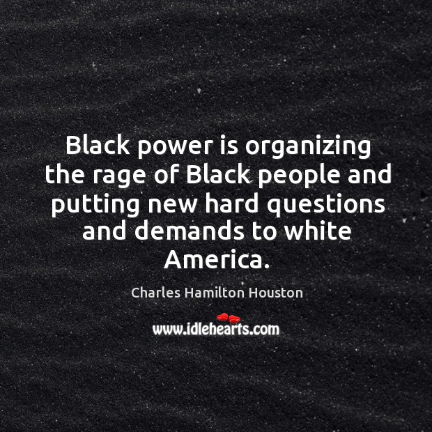 Black power is organizing the rage of Black people and putting new Charles Hamilton Houston Picture Quote