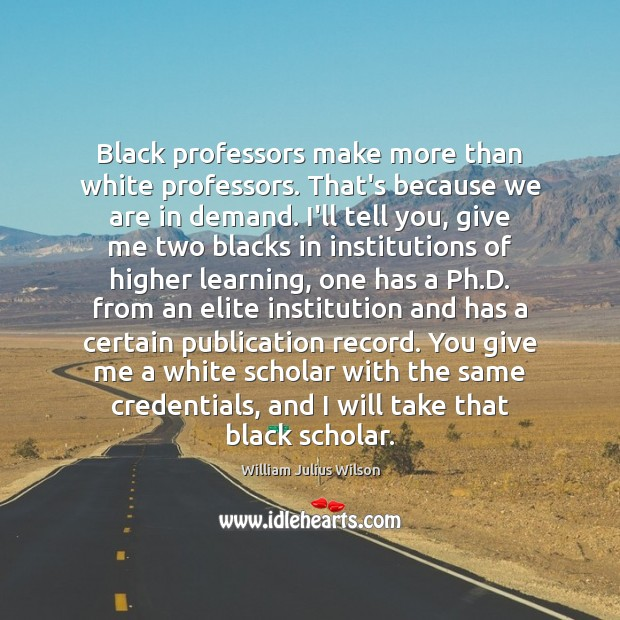 Black professors make more than white professors. That's because we are in Image