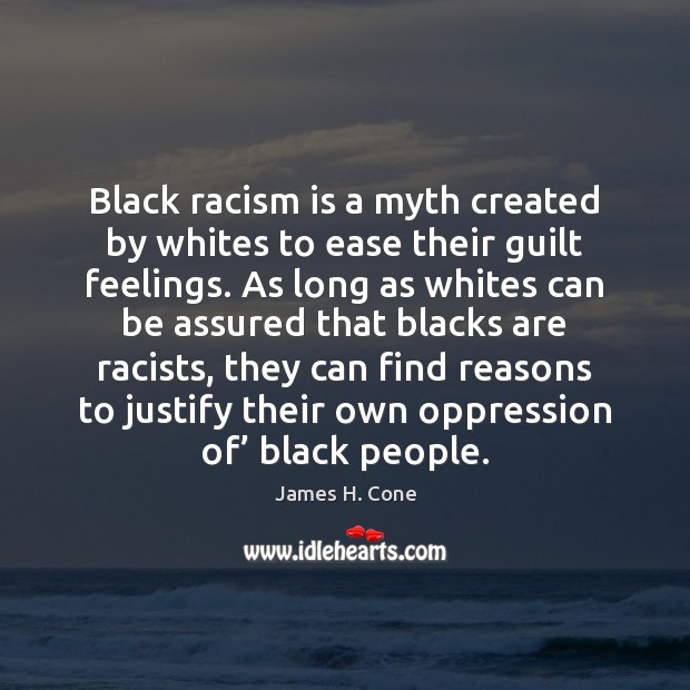 Image, Black racism is a myth created by whites to ease their guilt