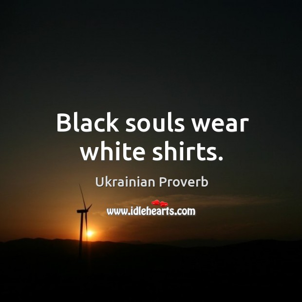 Black souls wear white shirts. Ukrainian Proverbs Image