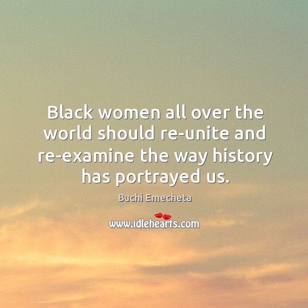Image, Black women all over the world should re-unite and re-examine the way history has portrayed us.