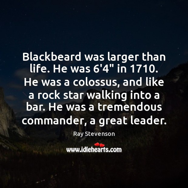 Image, Blackbeard was larger than life. He was 6'4″ in 1710. He was a