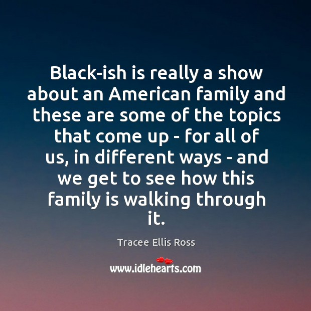 Black-ish is really a show about an American family and these are Image