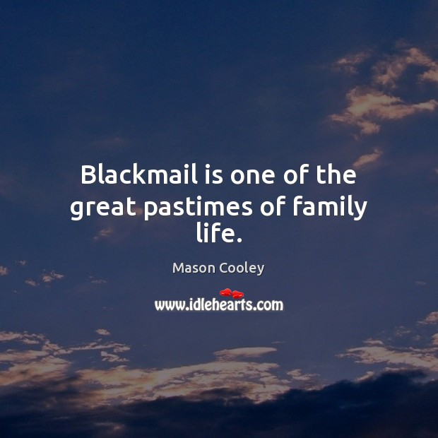 Blackmail is one of the great pastimes of family life. Image