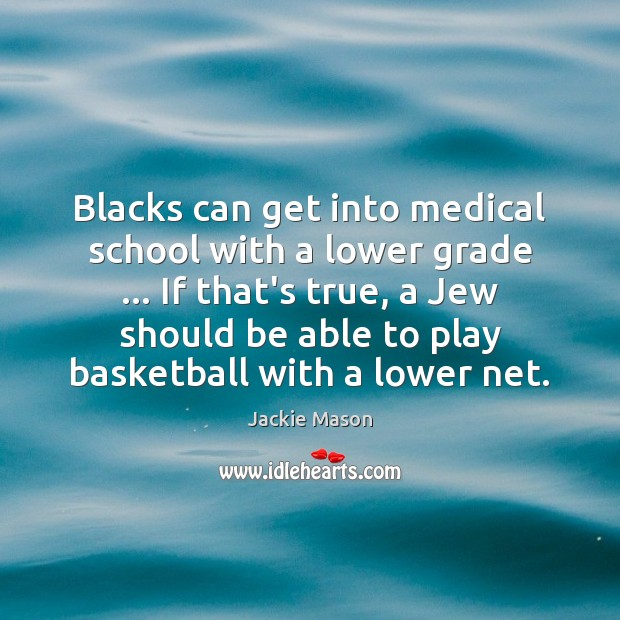 Image, Blacks can get into medical school with a lower grade … If that's