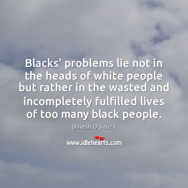 Blacks' problems lie not in the heads of white people but rather Image