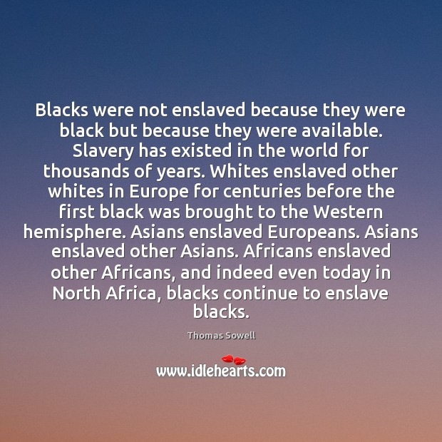 Blacks were not enslaved because they were black but because they were Thomas Sowell Picture Quote