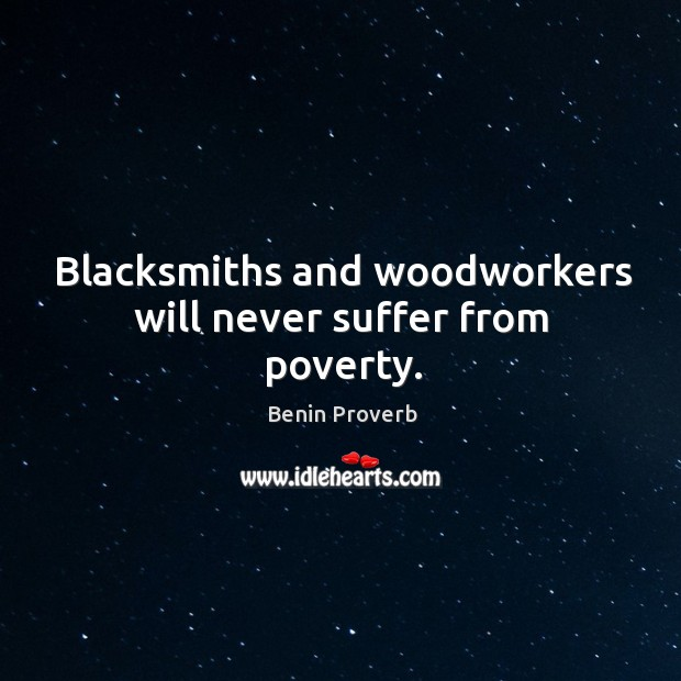 Blacksmiths and woodworkers will never suffer from poverty. Benin Proverbs Image