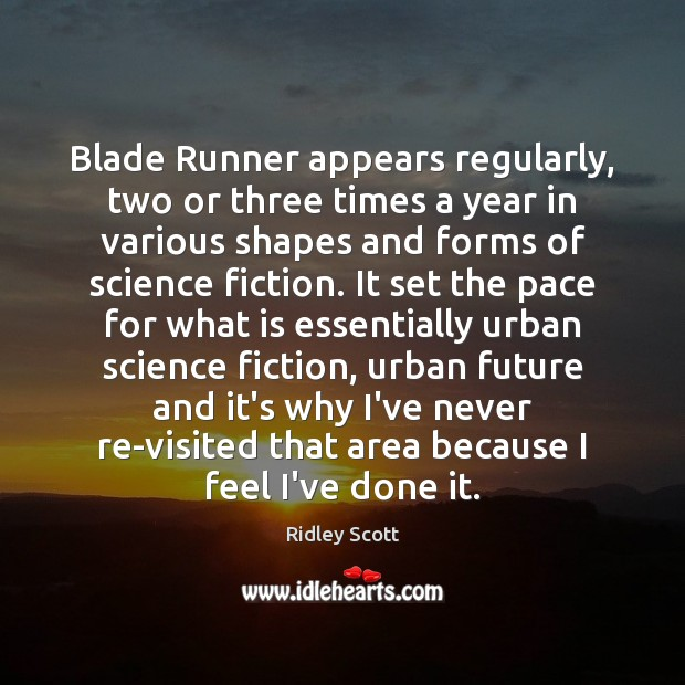 Blade Runner appears regularly, two or three times a year in various Ridley Scott Picture Quote