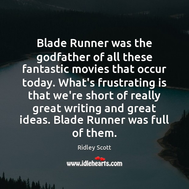 Blade Runner was the Godfather of all these fantastic movies that occur Ridley Scott Picture Quote