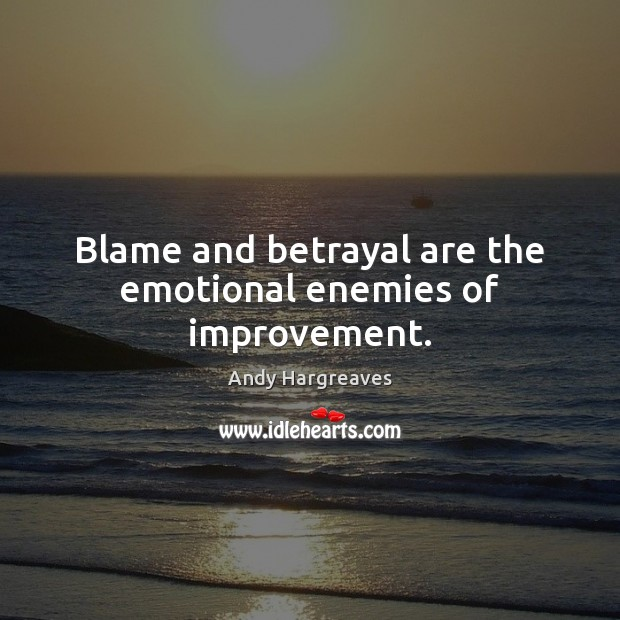 Blame and betrayal are the emotional enemies of improvement. Image