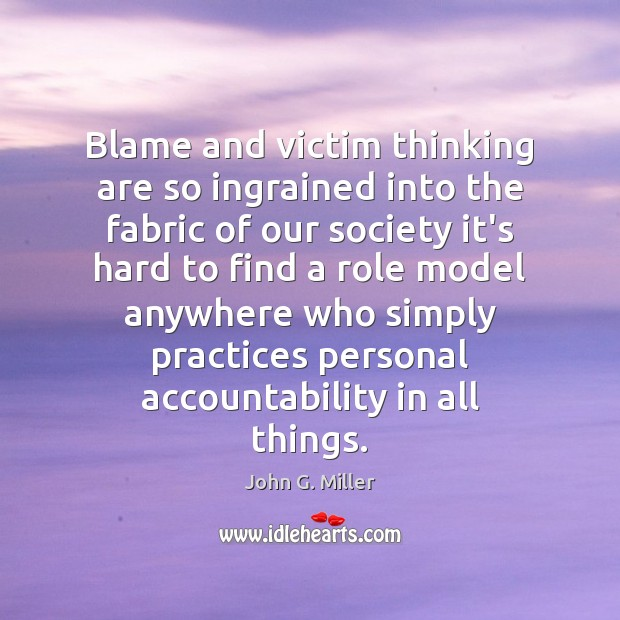 Blame and victim thinking are so ingrained into the fabric of our Image