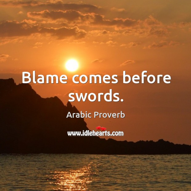 Image, Blame comes before swords.