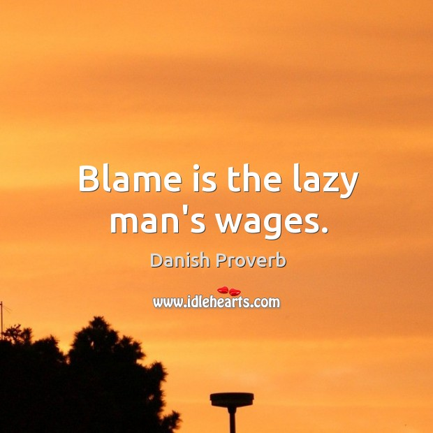 Blame is the lazy man's wages. Danish Proverbs Image