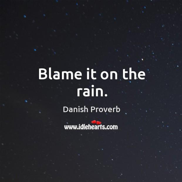 Blame it on the rain. Danish Proverbs Image
