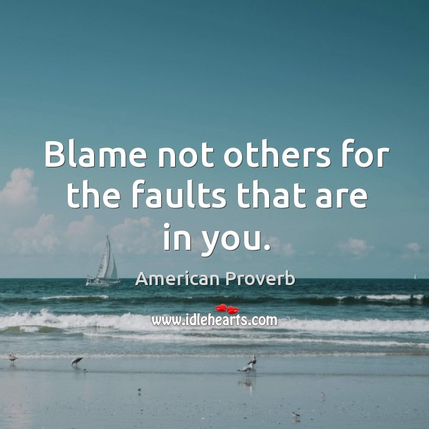 Image, Blame not others for the faults that are in you.