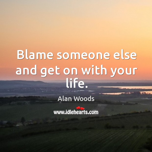Image, Blame someone else and get on with your life.
