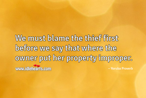 We must blame the thief first before we say that where the owner put her property improper. Yoruba Proverbs Image