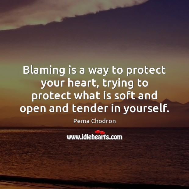 Image, Blaming is a way to protect your heart, trying to protect what