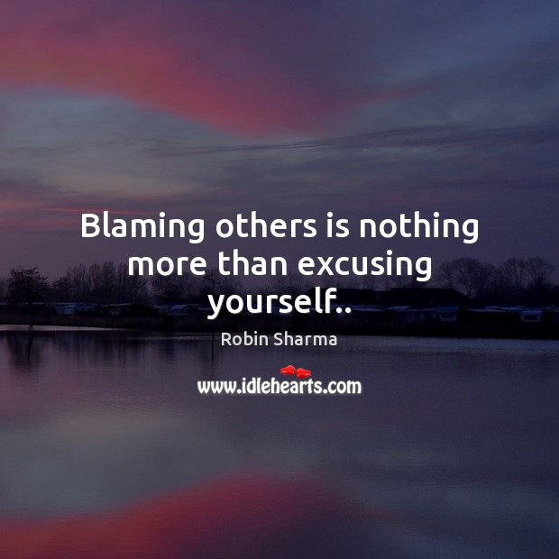 Image, Blaming others is nothing more than excusing yourself..