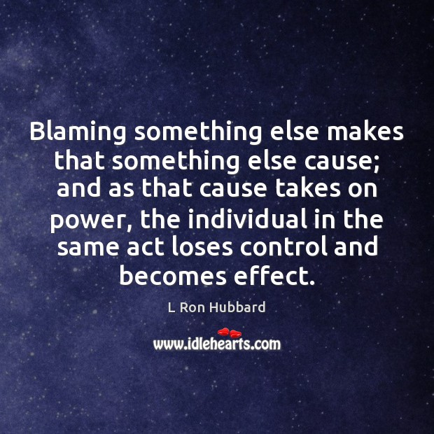 Image, Blaming something else makes that something else cause; and as that cause