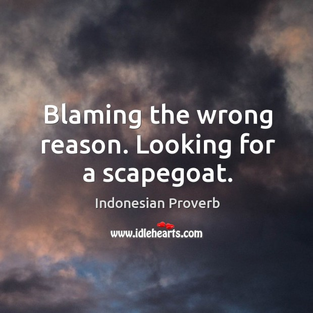 Blaming the wrong reason. Looking for a scapegoat. Indonesian Proverbs Image