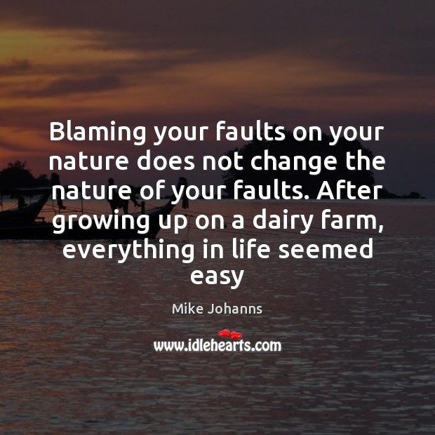 Blaming your faults on your nature does not change the nature of Farm Quotes Image