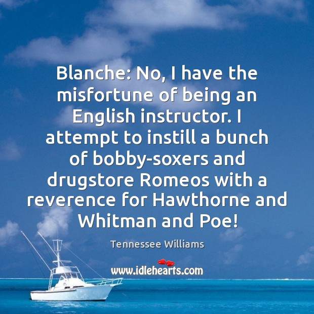 Blanche: No, I have the misfortune of being an English instructor. I Image