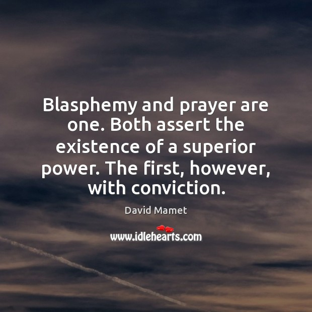 Image, Blasphemy and prayer are one. Both assert the existence of a superior