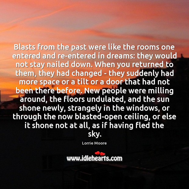 Blasts from the past were like the rooms one entered and re-entered Image