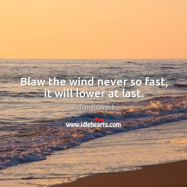 Image, Blaw the wind never so fast, it will lower at last.