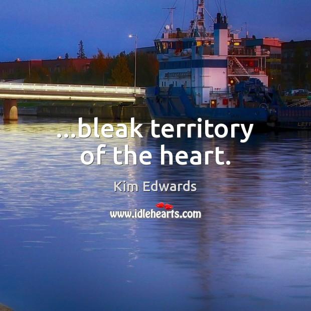 …bleak territory of the heart. Image