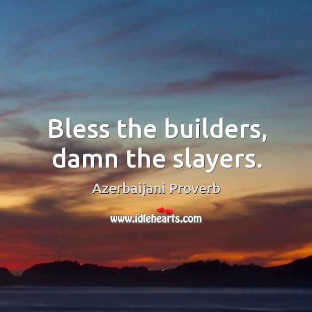 Bless the builders, damn the slayers. Azerbaijani Proverbs Image