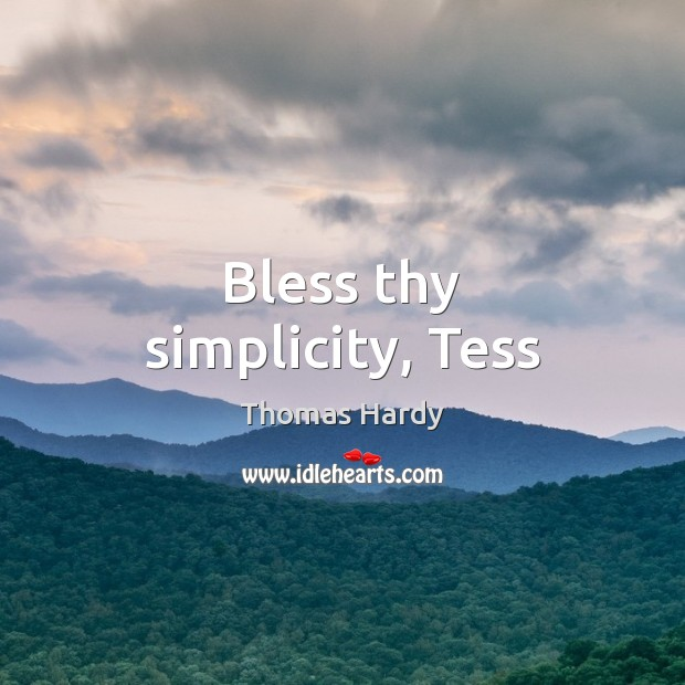 Bless thy simplicity, Tess Thomas Hardy Picture Quote