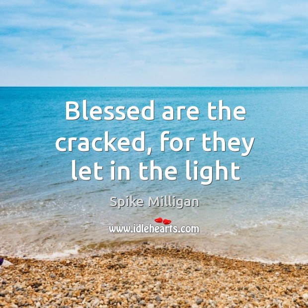 Image, Blessed are the cracked, for they let in the light